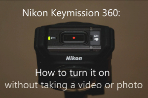 How to turn on the Nikon Keymission 360 without recording a photo or video