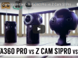 Comparison between Insta360 Pro, Z Cam S1, and Z Cam S1 Pro