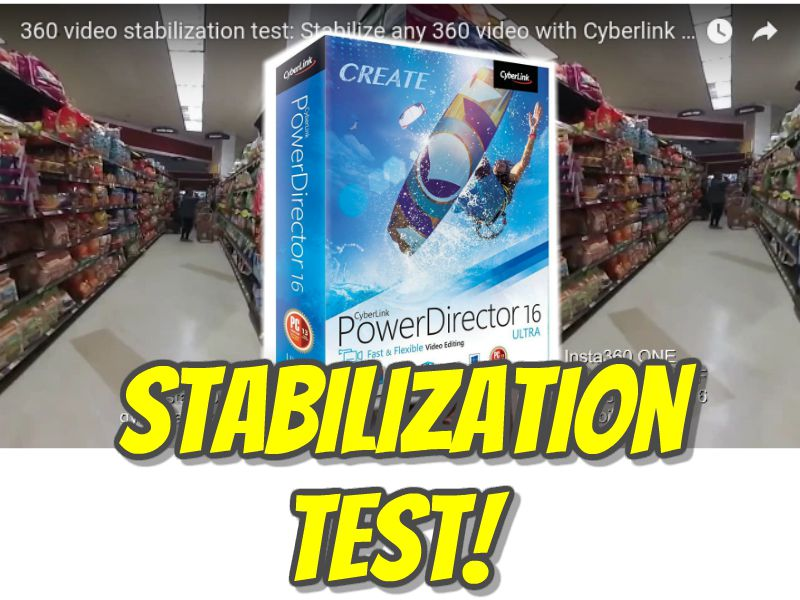 Cyberlink PowerDirector 16 Ultra 360 video stabilization test