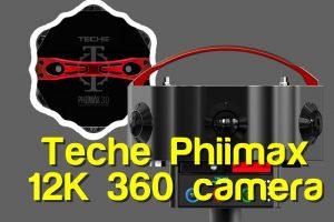 Teche Phiimax 12K 360 camera