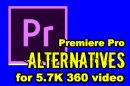 Adobe Premiere Pro alternatives for 5.7K 360 videos