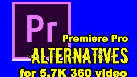 Adobe Premiere Pro alternatives for 5.7K 360 videos